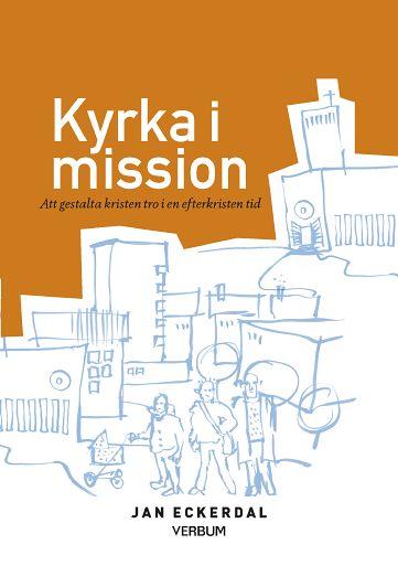 Kyrka i mission : att gestalta kristen tro i en efterkristen tid