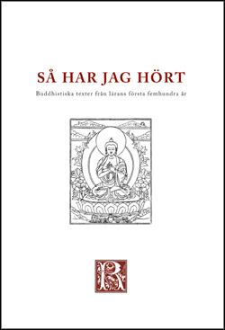 Så har jag hört : buddhistiska texter från de första femhundra åren