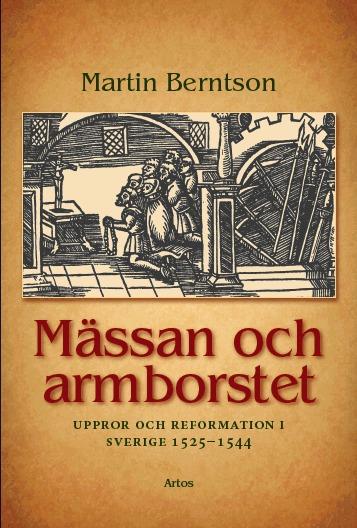 Mässan och armborstet : uppror och reformation i Sverige 1525−1544