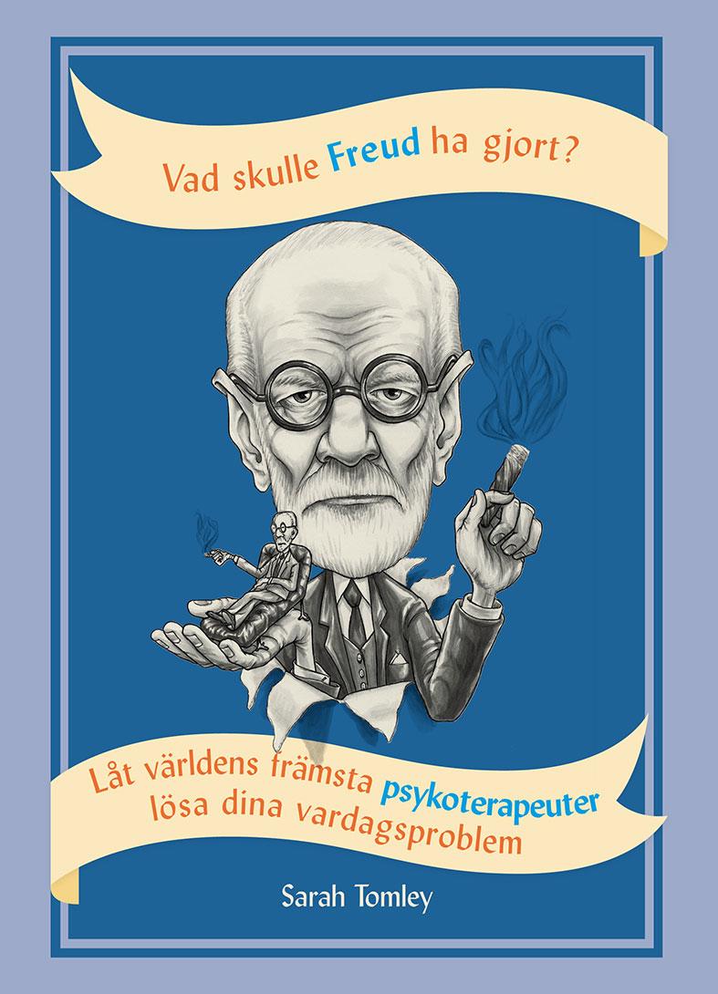 Vad skulle Freud ha gjort? : låt världens främsta psykoterapeuter lösa dina vardagsproblem