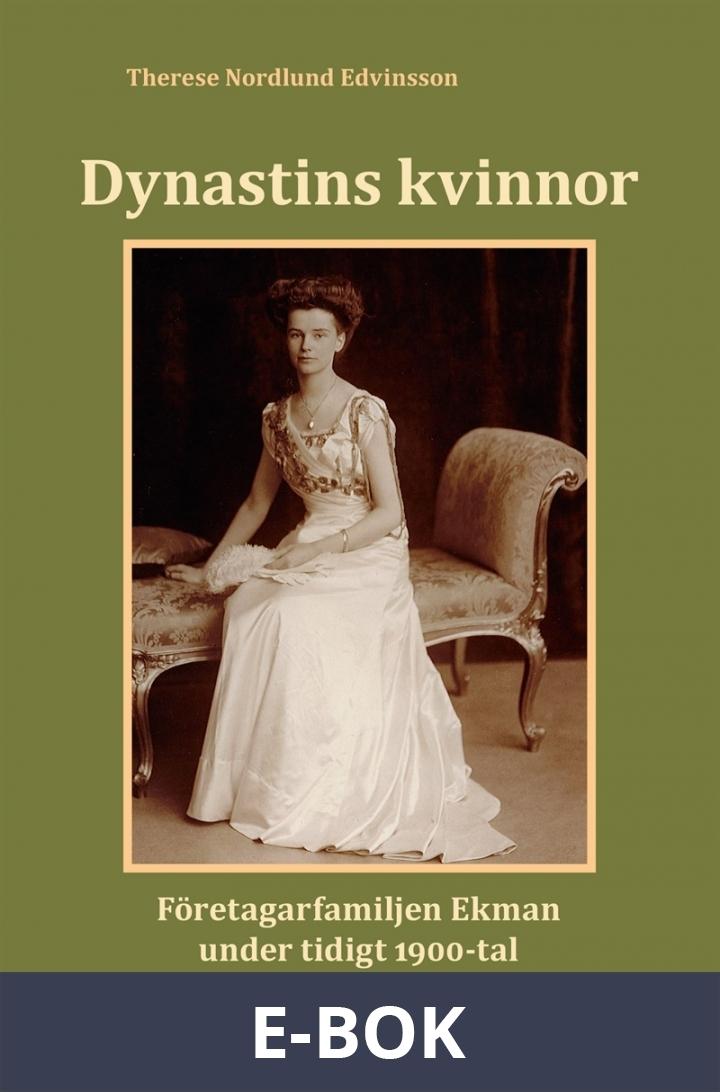 Dynastins kvinnor : företagarfamiljen Ekman under tidigt 1900-tal, E-bok