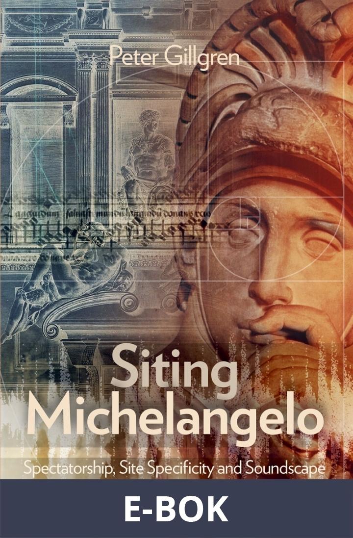 Siting Michelangelo : Spectatorship, Site Specificity and Soundscape, E-bok