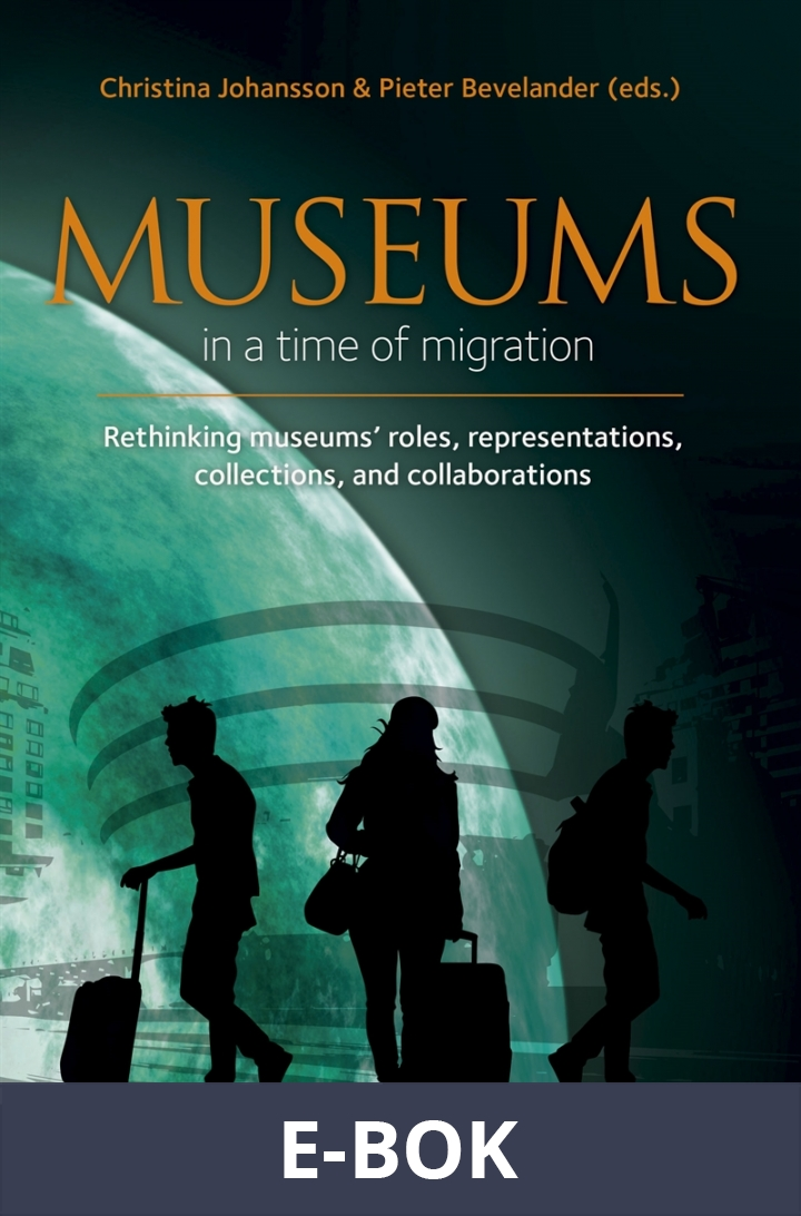 Museums in a time of Migration : Rethinking museums' roles, representations, collections, and collaborations, E-bok