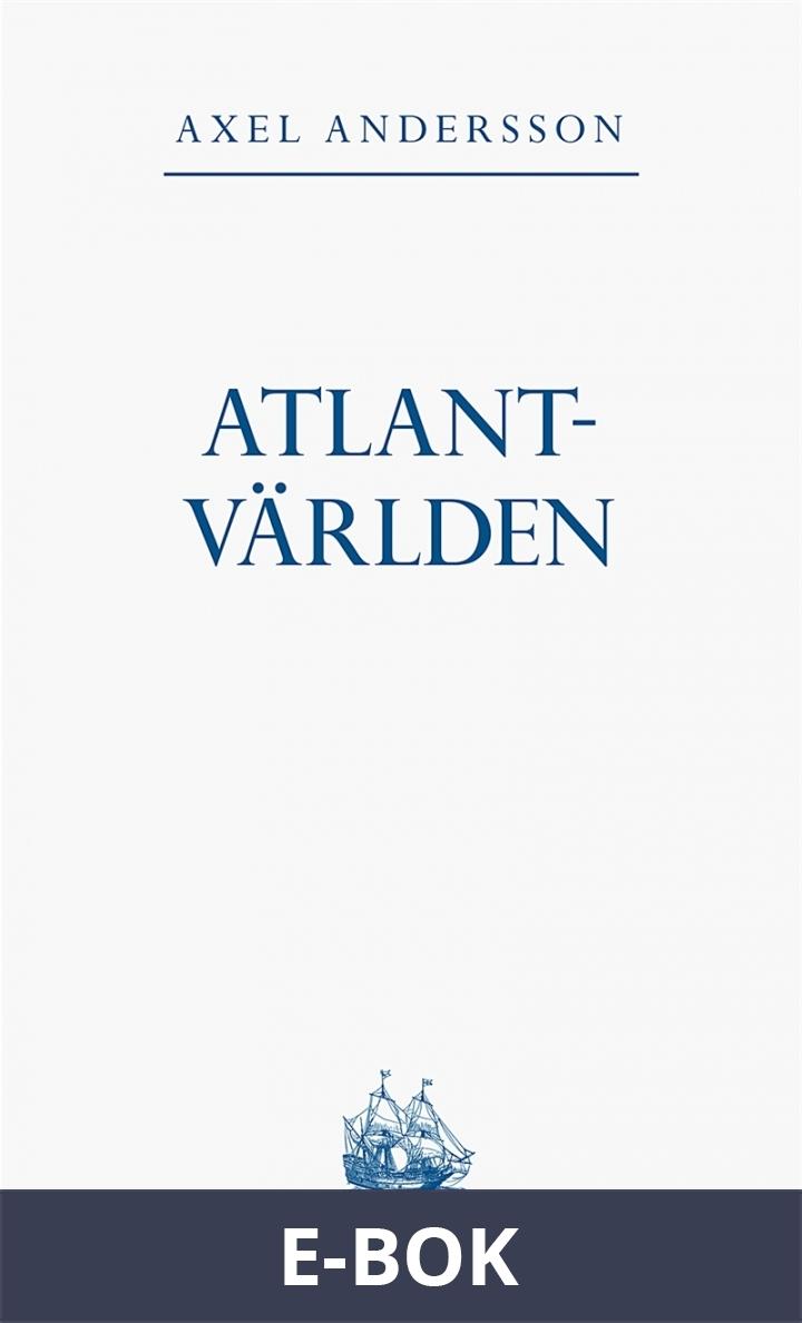 Atlantvärlden: En historia om när Nordamerika erövrades, Europa upptäcktes och en ny värld uppstod däremellan, E-bok