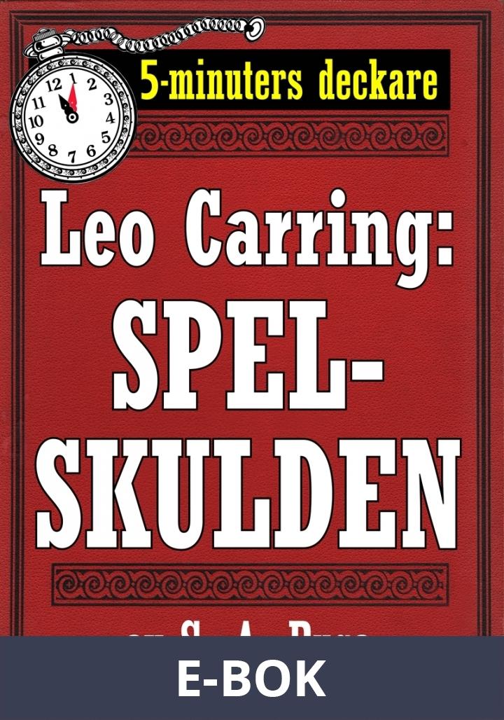 5-minuters deckare. Leo Carring: Spelskulden. Detektivhistoria. Återutgivning av text från 1916, E-bok
