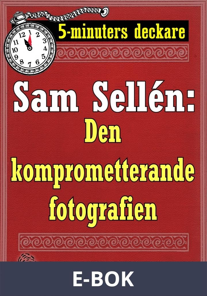 5-minuters deckare. Sam Sellén: Den komprometterande fotografien. Återutgivning av text från 1908, E-bok