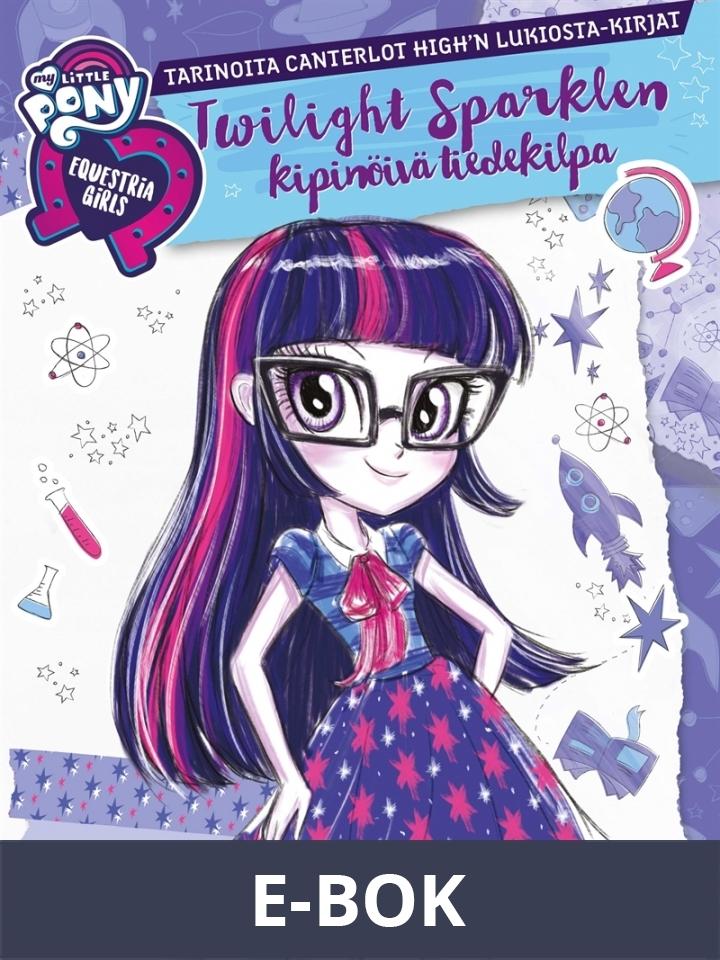 My Little Pony - Equestria Girls - Twilight Sparklen kipinöivä tiedekilpa, E-bok